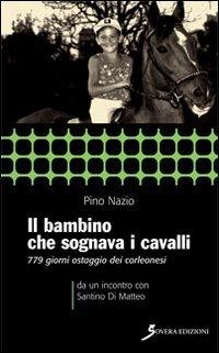 9788881249251: Il bambino che sognava i cavalli. 779 giorni ostaggio dei corleonesi. a un incontro con Santino Di Matteo