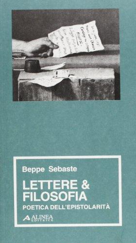 Lettere & filosofia. Poetica dell'epistolarità.: Sebaste,Beppe.