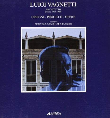 Luigi Vagnetti architetto (Roma, 1915-1980). Disegni, progetti,