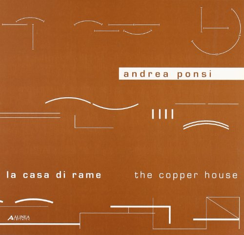 Andrea Ponsi. La casa di rame. The Copper House (Book): Ponsi, Andrea;Rame