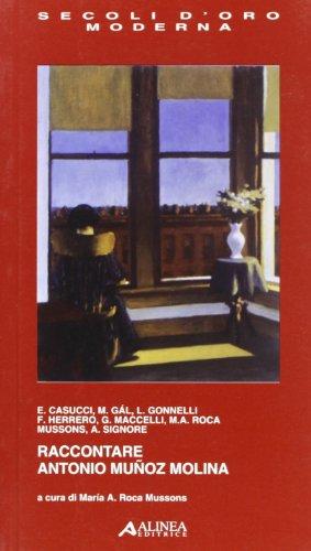 Raccontare Antonio Munoz Molina.: Casucci,E. Gal,M. Gonnelli,L.