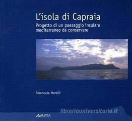 L'isola di Capraia. Progetto di un paesaggio: Emanuela Morelli