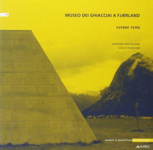 9788881256846: Museo dei ghiacciai a Fjaerland. Sverre Fehn (Momenti di architettura contemporanea)