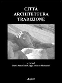 Città Architettura tradizione.: Crippa,Maria Antonietta. Montanari,Guido.