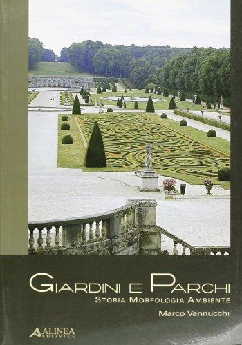 Giardini e Parchi: Storia Morfologia Ambiente: Vannucchi, Marco