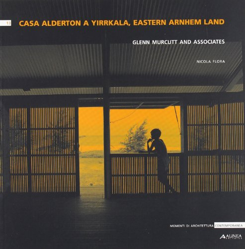 9788881259618: Casa Alderton a Yrrkala, Eastern Arnhem Land (Momenti di architettura contemporanea)