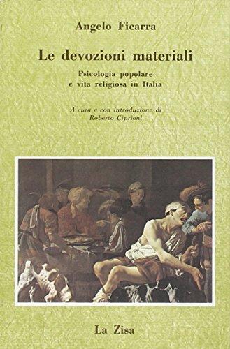 Le devozioni materiali. Psicologia popolare e vita religiosa in Italia.: Ficarra, Angelo