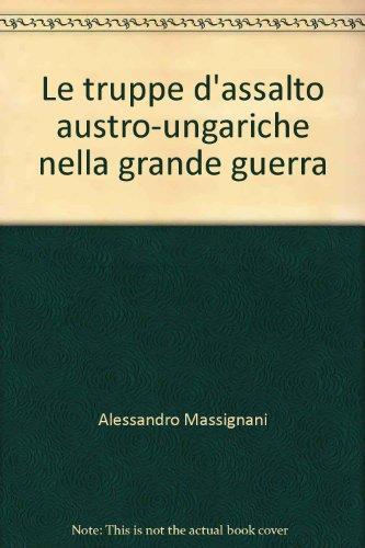 Le truppe d'assalto austro-ungariche nella grande guerra: Massignani, Alessandro