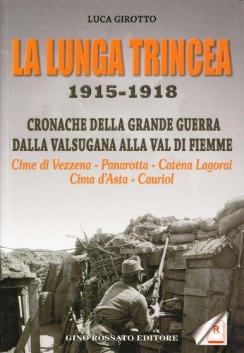 La lunga trincea 1915-1918 - Cronache della grande guerra dalla valsugana alla val di fiemme (Cima ...