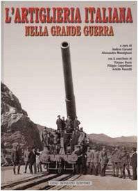 L'Artiglieria Italiana Nella Grande Guerra.: Curami, Andrea; Massignani,