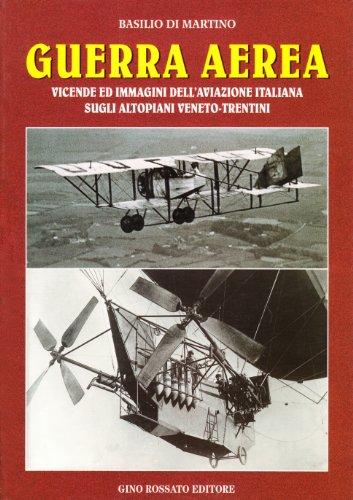 Guerra aerea: Vicende ed immagini dell'aviazione italiana: Di Martino, Basilio