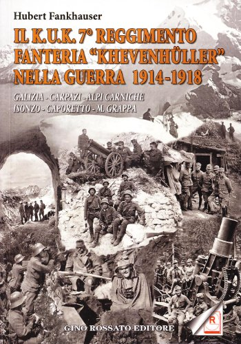 9788881301140: Il Kuk. 7° reggimento fanteria. «Khevenhuller» nella guerra 1914-1918. Galizia, Carpazi, Alpi Carniche, Isonzo, Caporetto, M. Grappa