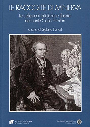 9788881330430: Le raccolte di Minerva. Le collezioni artistiche e librarie del conte Carlo Firmian (Monografie)