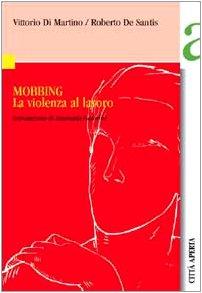 Mobbing. La violenza al lavoro.: Di Martino,Vittorio. De Santis,Roberto.