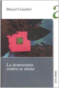 9788881371709: La democrazia contro se stessa