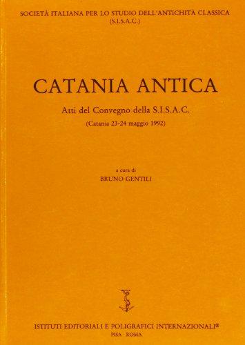 CATANIA ANTICA Atti Del Convegno Della S.I.S.A.C.: Gentili, Bruno (A