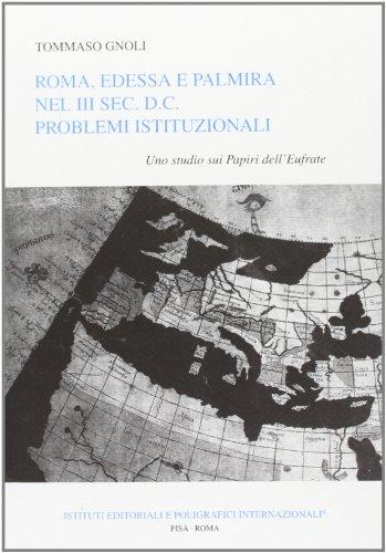 Roma, Edessa e Palmira nel III sec. d.C.Problemi istituzionali. Uno studio sui papiri dell'...