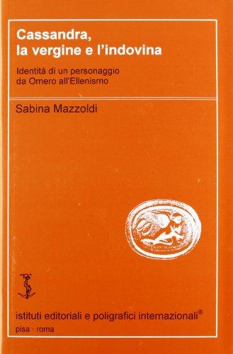 9788881472437: Cassandra, la vergine e l'indovina: Identità di un personaggio da Omero all'ellenismo (Filologia e critica) (Italian Edition)