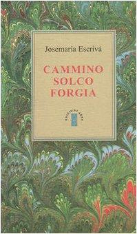 9788881552474: Cammino, solco, forgia (Opere di San Josemaría Escrivá)