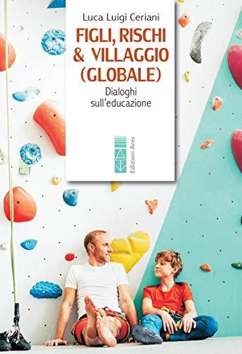 9788881559985: Figli, rischi & villaggio (globale). Dialoghi sull'educazione