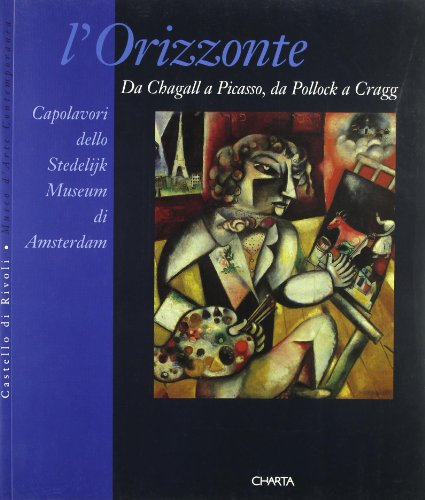 9788881580057: L'orizzonte. Da Chagall a Picasso, da Pollock a Cragg. Capolavori dello Stedelijk Museum di Amsterdam. Catalogo (Rivoli, 20 dicembre 1994-23 aprile 1995)