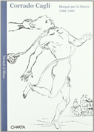 CORRADO CAGLI - disegni per la libertà 1940-1945: DE MICHELI, MARIO (a cura di)