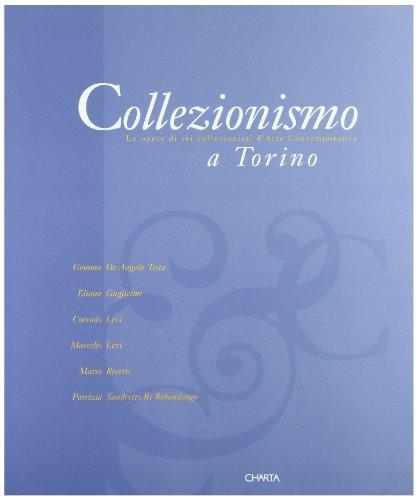 Collezionismo a Torino. Le opere di sei collezionisti d'arte contemporanea: Gemma De Angelis ...