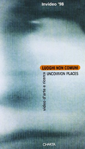 Invideo 98: Uncommon Places, Luoghi Non Comuni Video D'Arte E Ricerca, Experimental and Art ...