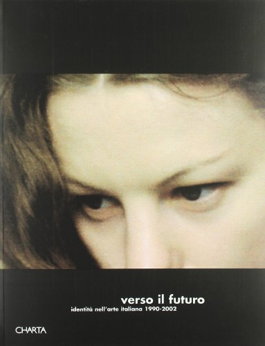 Towards the Future: Identity in Italian Art, 1990-2002 (Italian Edition) (9788881583911) by Ludovico Pratesi; Constantino D'Orazio; Laura Cherubini; et al