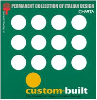 9788881584338: Custom-built. The concept of unique in Italian design. Catalogo della mostra (Milan, 8 April-13 July 2003): Unique Prototypes Produced by Commission in the Archaeology of Italian Design