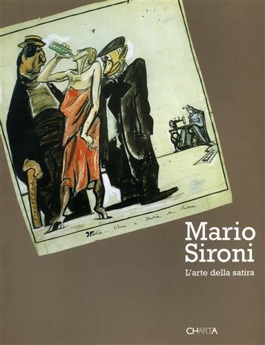 Mario Sironi. L'arte della satira. Catalogo della: Negri A.,Sironi M.