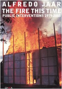9788881585304: Alfredo Jaar: The Fire This Time: Public Interventions 1979-2005