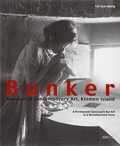 9788881585984: Bunker Museum of Contemporary Art, Kinmen Island: A Permanent Sanctuary for Art in a Demilitarized Zone
