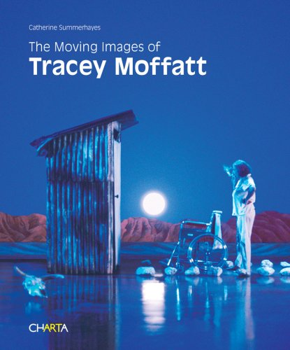 The Moving Images of Tracey Moffatt: Summerhayes, Catherine