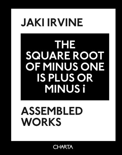 9788881587025: Jaki Irvine: The Square Root of Minus One Is Plus or Minus i: Assembled Works