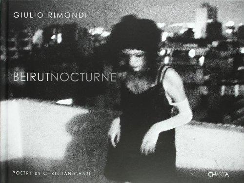 Giulio Rimondi: Beirut Nocturne (9788881587896) by Ferdinando Scianna; Renato Miracco