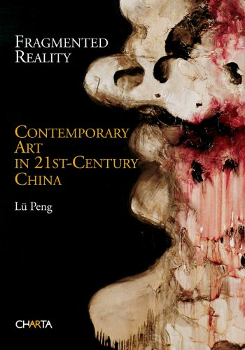 Fragmented Reality: Contemporary Art in 21st Century: Peng, Lu