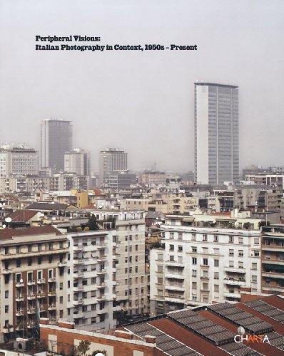 Peripheral Visions: Italian Photography in Context, 1950s-Present: Pelizzari, Maria Antonella