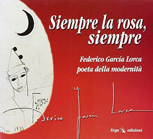 9788881633227: Siempre la rosa siempre. Federico García Lorca. Poeta della modernità