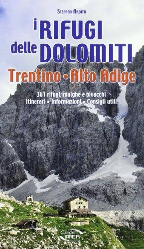 9788881771639: I rifugi delle Dolomiti, Trentino Alto Adige. 361 rifugi, malghe e bivacchi. Itinerari, informazioni consigli utili
