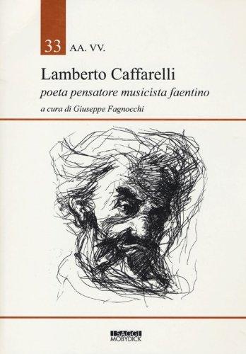 Lamberto Caffarelli, poeta, pensatore, musicista faentino: Cura: Fagnocchi, Giuseppe