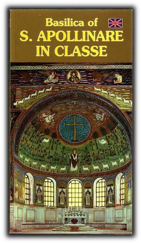 Basilica of S. Apollinare in Classe: Illustrated Art Guide: Vallombrosan Benedictine Monks of Saint...