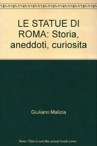 Le Statue Di Roma : Storia, aneddoti, curiosita: Giuliano Malizia