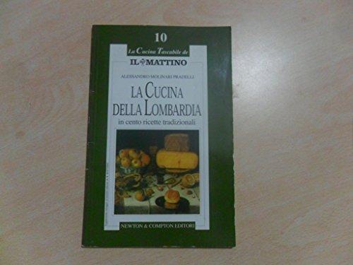 LA CUCINA DELLA LOMBARDIA in cento ricette: PRADELLI, ALESSANDRO MOLINARI