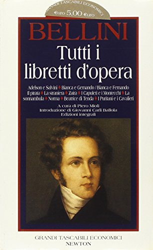 Tutti i libretti d'opera (Grandi tascabili economici): Vincenzo Bellini