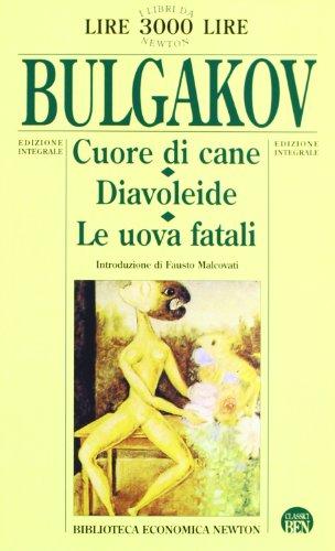 Cuore di cane-Diavoleide-Le uova fatali: Michail Bulgakov