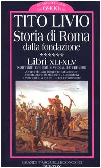 9788881837731: Storia di Roma dalla fondazione ****** :Libri XLI-XLV. Sommari dei libri XLVI-CXLII. Frammenti