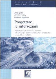 9788881844364: Progettare le intersezioni. Tecniche per la progettazione e la verifica delle intersezioni stradali in ambito urbano ed extraurbano secondo il D. M. 19/4/2006