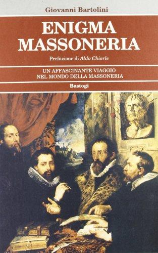 Enigma Massoneria. Un affascinante viaggio nel mondo della Massoneria.: Bartolini,Giovanni.