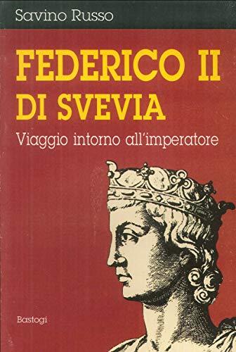 Federico II di Svevia. Viaggio intorno all: Russo, Savino